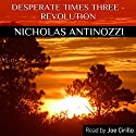 Desperate Times Three - Revolution Audiobook by Nicholas Antinozzi Narrated by Joe Cirillo