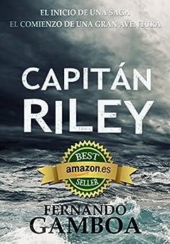 CAPITÁN RILEY: Premio Eriginal Books: Mejor novela de Acción y Aventuras de 2017 (Las aventuras del Capitán Riley) (Spanish Edition) by [Gamboa, Fernando]