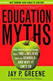 Education Myths: What Special Interest Groups Want You to Believe About Our Schools--And Why It Isn't So, Jay P. Greene, 074254978X
