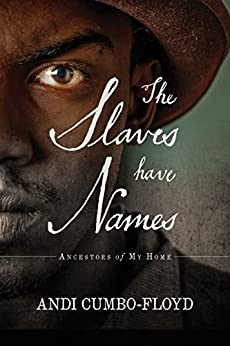 The Slaves Have Names: Ancestors Of My Home by [Cumbo-Floyd, Andrea]