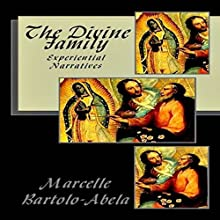 The Divine Family: Experiential Narratives Audiobook by Marcelle Bartolo-Abela Narrated by Favor Lark