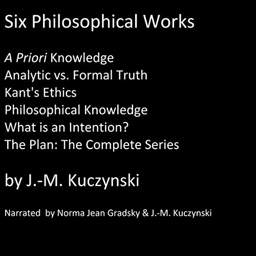 Six Philosophical Works: A Priori Knowledge; Analytic vs. Formal Truth; Kant's Ethics; Philosophical Knowledge; What Is an Intention?; The Plan: The Complete Series - Priori Series