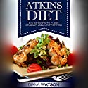 Atkins Diet: Say Goodbye to Those Stubborn Belly Fat Forever Audiobook by Diana Watson Narrated by Sangita Chauhan