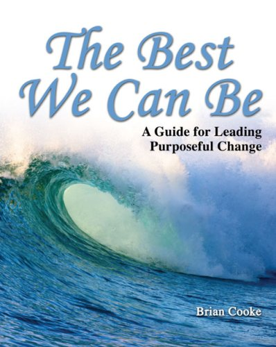 The Best We Can Be: A Guide for Leading Purposeful Change
