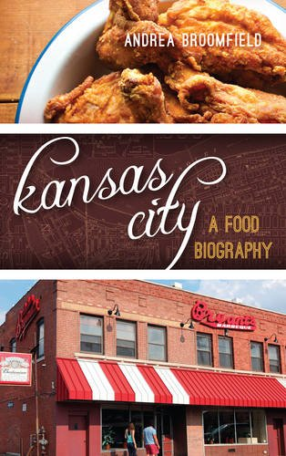 Kansas City: A Food Biography (Big City Food Biographies) by Andrea L. Broomfield