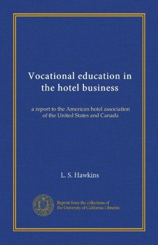 Vocational education in the hotel business: a report to the American hotel association of the United States and Canada