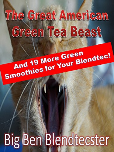 The Great American Green Tea Beast and 19 More Green Smoothies for Your Blendtec! (Blendtec Recipe Kindle)