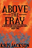 Above the Fray, a Novel of the Union Balloon Corps, Part Two, Kris Jackson, 1449519245