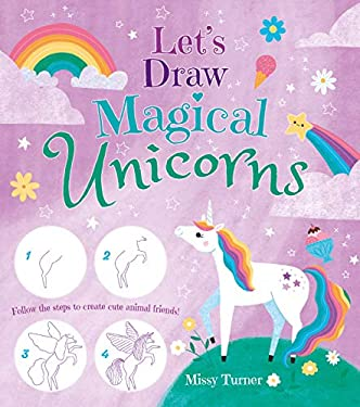Let's Draw Magical Unicorns: Create beautiful unicorns step by step!