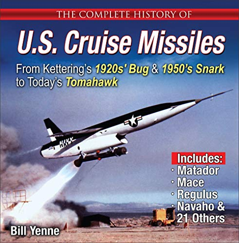 B.E.S.T The Complete History of U.S. Cruise Missiles: From Kettering's 1920s' Bug & 1950's Snark to Today's [R.A.R]