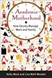 Academic Motherhood: How Faculty Manage Work and Family