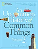 An Uncommon History of Common Things, Volume 2