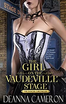 The Girl on the Vaudeville Stage: A Novel of Dreams and Desire in Old New York (The Dancer Chronicles Book 2) by [Cameron, DeAnna]