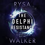 The Delphi Resistance: The Delphi Trilogy, Book 2 | Rysa Walker