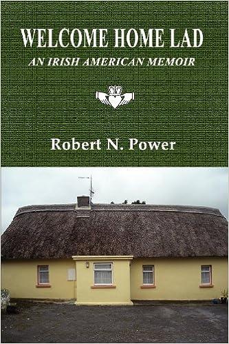 Welcome Home Lad: An Irish American Memoir: Robert N  Power