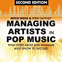 Managing Artists in Pop Music, Second Edition: What Every Artist and Manager Must Know to Succeed Audiobook by Mitch Weiss, Perri Gaffney Narrated by Maxwell Glick