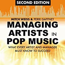 Managing Artists in Pop Music, Second Edition: What Every Artist and Manager Must Know to Succeed | Livre audio Auteur(s) : Mitch Weiss, Perri Gaffney Narrateur(s) : Maxwell Glick