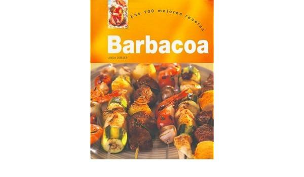 Barbacoa - Las 100 Mejores Recetas (Spanish Edition): Linda Doeser: 9781405448055: Amazon.com: Books