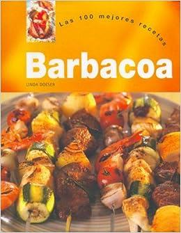 Barbacoa - Las 100 Mejores Recetas (Spanish Edition) (Spanish) Hardcover – August, 2006