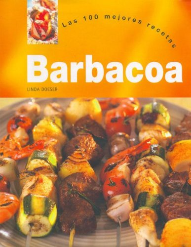 Barbacoa - Las 100 Mejores Recetas (Spanish Edition)