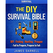 Survival: The DIY Survival Bible: DIY - Fishing - Hunting - Prepper (Survival Guide, Camping, Outdoors, Prepping, Bushcraft, Foraging, Living Off Grid)