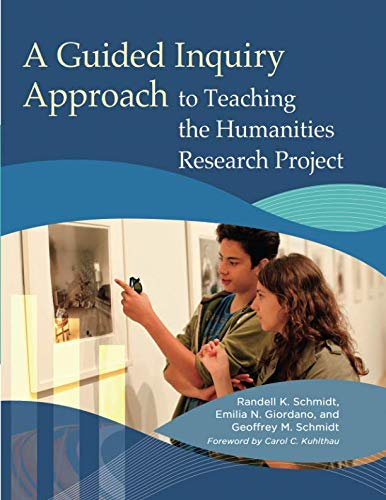 A Guided Inquiry Approach to Teaching the Humanities Research Project (Libraries Unlimited Guided Inquiry) (Research Projects In Library And Information Science)