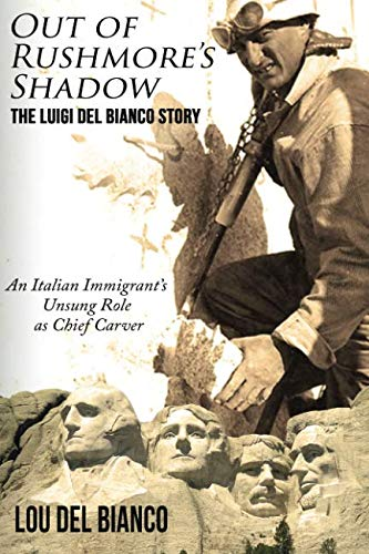 Out of Rushmore's Shadow: The Luigi Del Bianco Story - An Italian Immigrant's Unsung Role as Chief ()