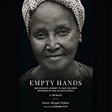 Empty Hands: A Memoir: One Woman's Journey to Save Children Orphaned by AIDS in South Africa Audiobook by Sister Abega Ntleko, Desmond Tutu - foreword,  Thanissara - afterword,  Kittisaro - afterword Narrated by Julisa Rowe