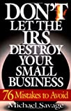 Don't Let the IRS Destroy Your Small Business, Michael Savage, 0201311453