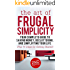 Frugal: The Art of Frugal Simplicity - Your Complete Guide to Saving Money, Decluttering and Simplifying Your Life (Plus 75 Ideas for Getting Started): ... Luxuries, Minimalism, Simple Living Book 1)