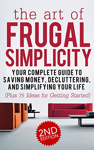 Frugal: The Art of Frugal Simplicity - Your Complete Guide to Saving Money, Decluttering