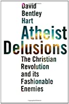 Atheist Delusions: The Christian Revolution and Its Fashionable Enemies