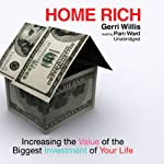 Home Rich: Increasing the Value of the Biggest Investment of Your Life | Gerri Willis