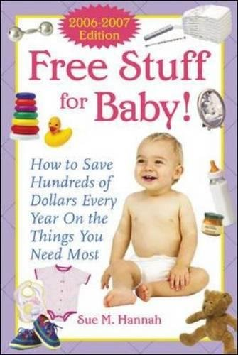 Free Stuff for Baby! 2006-2007 edition: How to Save Hundreds of Dollars Every Year on the Things You Need Most