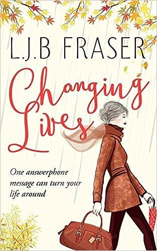 Changing Lives por L.j.b. Fraser Gratis