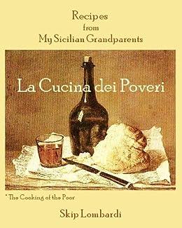 La Cucina dei Poveri: Recipes from my Sicilian Grandparents by [Lombardi, Skip]