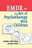 EMDR and the Art of Psychotherapy with Children, Robbie Adler-Tapia and Carolyn Settle, 0826111173