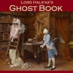 Lord Halifax's Ghost Book: The Two Books Complete in One Volume | Lord Halifax