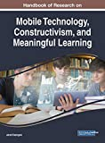 Handbook of Research on Mobile Technology, Constructivism, and Meaningful Learning (Advances in Educational Technologies and Instructional Design)
