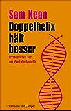 Doppelhelix hält besser: Erstaunliches aus der Welt der Genetik (Naturwissenschaft)