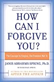 How Can I Forgive You?: The Courage to Forgive, the Freedom Not To