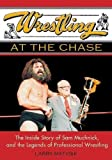 Wrestling at the Chase: The Inside Story of Sam Muchnick and the Legends of Professional Wrestling by Larry Matysik (2005-06-06)