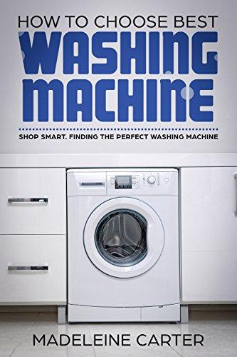 How to Choose Best Washing Machine: Shop Smart. Finding the Perfect Washing Machine