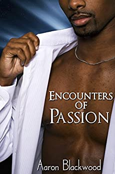 Encounters Of Passion: 4 urban gay  erotica sex stories by [Blackwood, Aaron]
