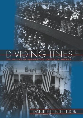 By Daniel J. Tichenor - Dividing Lines: The Politics of Immigration Control in America (4.6.2002)