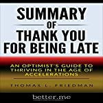 Summary: Thank You for Being Late: An Optimist's Guide to Thriving in the Age of Accelerations by Thomas L. Friedman | better.me