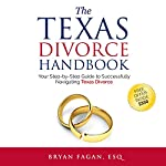 The Texas Divorce Handbook: Your Step-by-Step Guide to Successfully Navigating Texas Divorce | Bryan Fagan