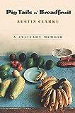 Pig Tails 'N Breadfruit: A Culinary Memoir
