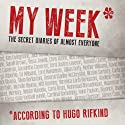 My Week: As Told to Hugo Rifkind Audiobook by Hugo Rifkind Narrated by Michael Fenton Stevens