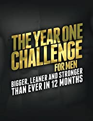 The Year 1 Challenge for Men: Bigger, Leaner, and Stronger Than Ever in 12 Months (Build Muscle, Get Lean, Stay Healthy Series)